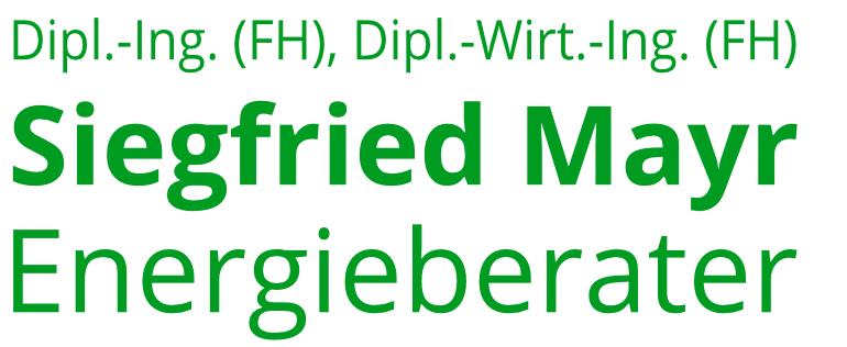 Dipl.-Ing. (FH), Dipl.-Wirt.-Ing. (FH) Siegfried Mayr – Energieberater